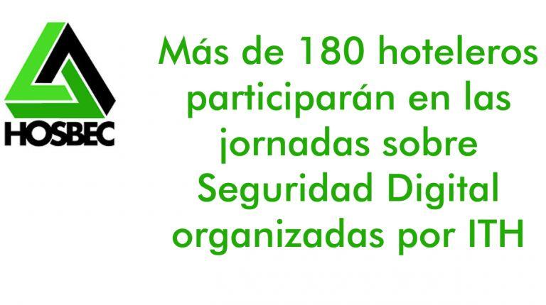 Más de 180 hoteleros participarán en las jornadas sobre Seguridad Digital organizadas por ITH