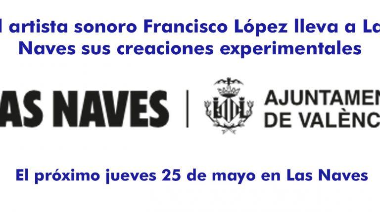 El artista sonoro Francisco López lleva a Las Naves sus creaciones experimentales