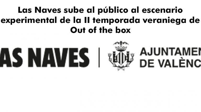 Las Naves sube al público al escenario experimental de la II temporada veraniega de Out of the box